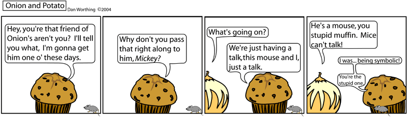 Stupid talking muffin.